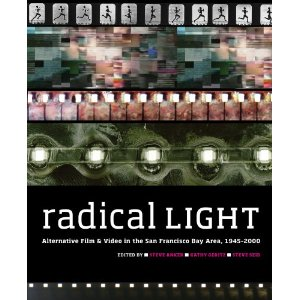 Radical Light: Alternative Film and Video in the San Francisco Bay Area, 1945–2000 by Scott